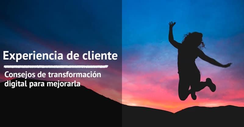 Transformación digital para mejorar la experiencia de cliente