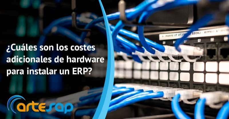 ¿Cuáles son los costes adicionales de hardware para instalar un ERP?